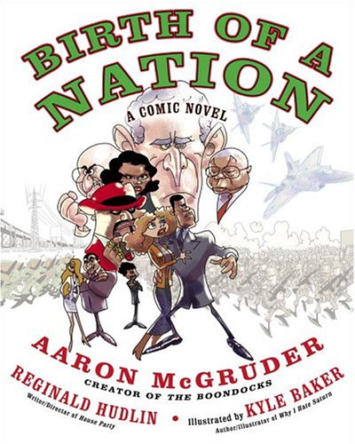Birth of a Nation: A Comic Novel, by McGruder, Hudlin & Baker (2005 ed.)