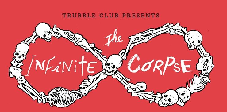 Trubble Club presents The Infinite Corpse